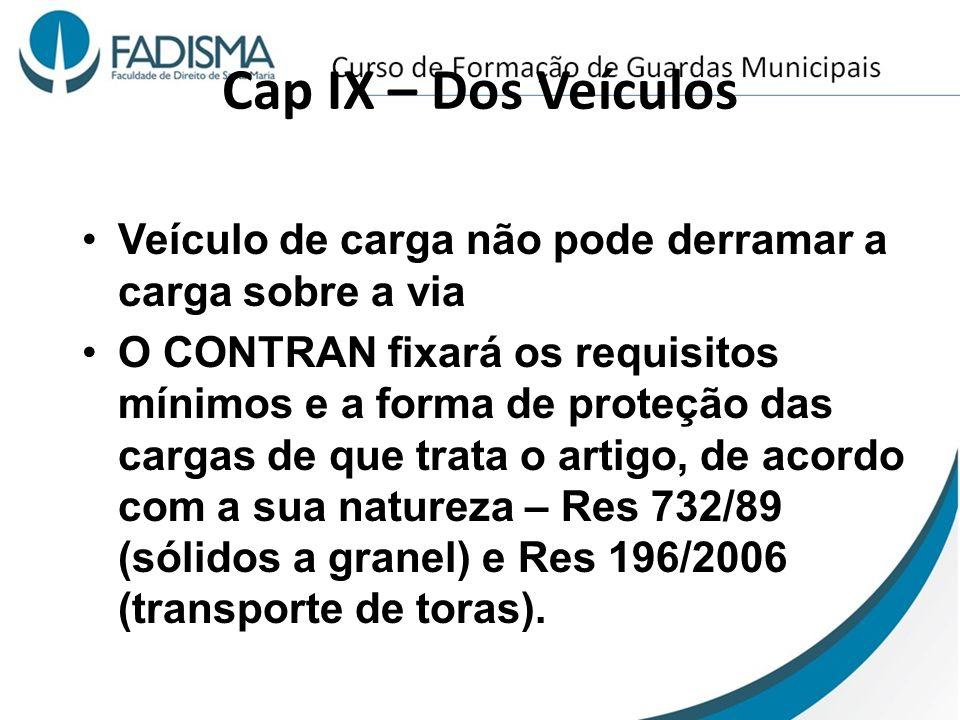 Cap IX – Dos Veículos Veículo de carga não pode derramar a carga sobre a via.