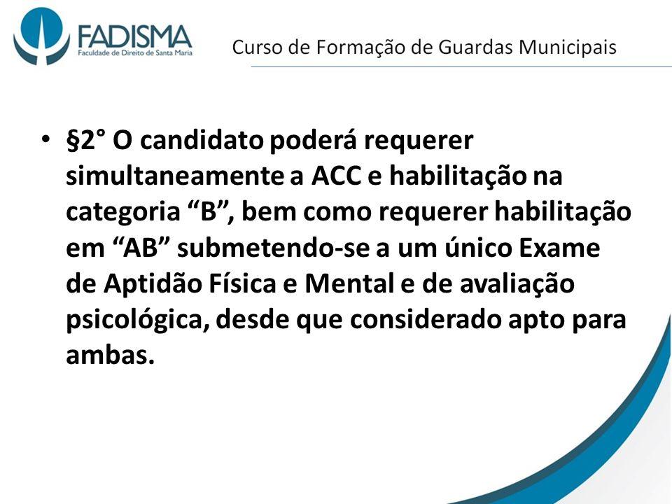 §2° O candidato poderá requerer simultaneamente a ACC e habilitação na categoria B , bem como requerer habilitação em AB submetendo-se a um único Exame de Aptidão Física e Mental e de avaliação psicológica, desde que considerado apto para ambas.