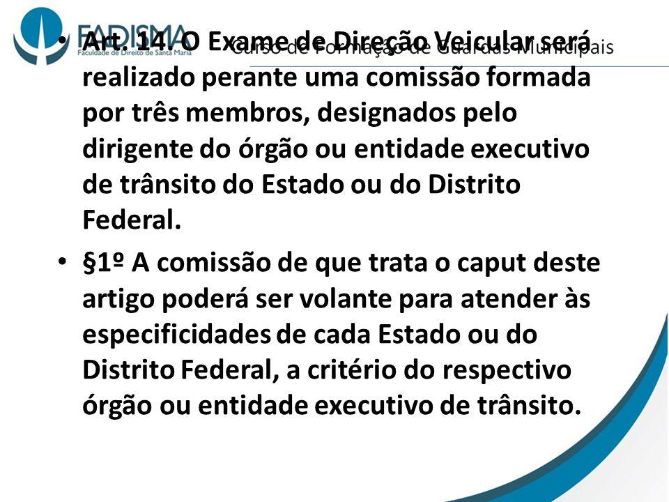 Art. 14. O Exame de Direção Veicular será realizado perante uma comissão formada por três membros, designados pelo dirigente do órgão ou entidade executivo de trânsito do Estado ou do Distrito Federal.