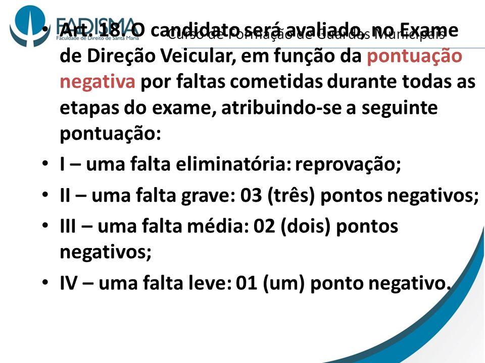 Art. 18. O candidato será avaliado, no Exame de Direção Veicular, em função da pontuação negativa por faltas cometidas durante todas as etapas do exame, atribuindo-se a seguinte pontuação: