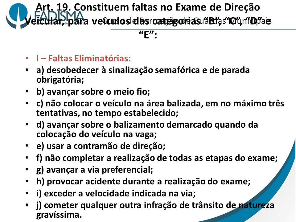 Art. 19. Constituem faltas no Exame de Direção Veicular, para veículos das categorias B , C , D e E :