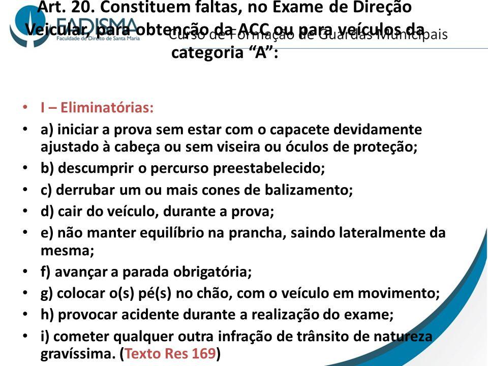Art. 20. Constituem faltas, no Exame de Direção Veicular, para obtenção da ACC ou para veículos da categoria A :