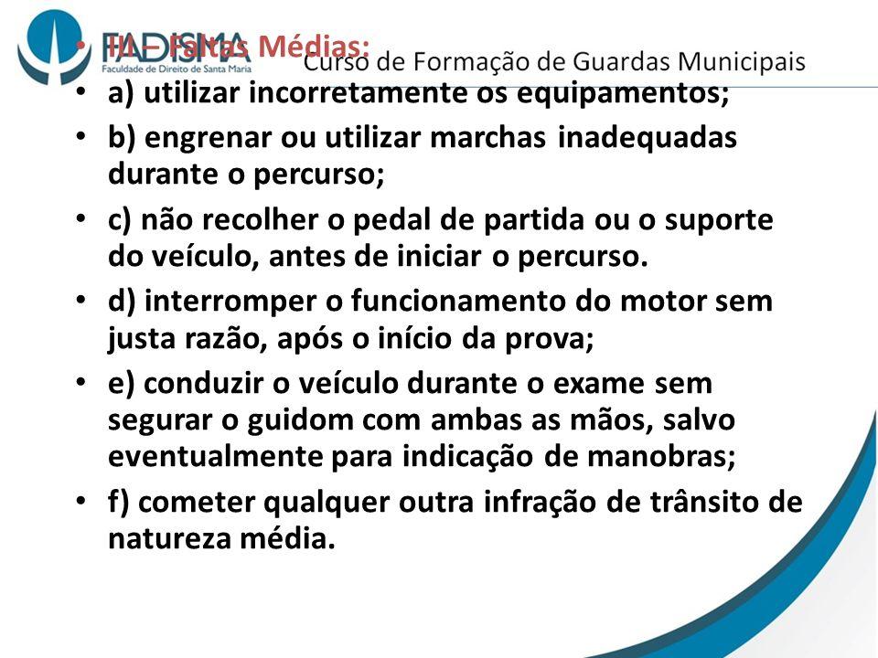 III – Faltas Médias: a) utilizar incorretamente os equipamentos; b) engrenar ou utilizar marchas inadequadas durante o percurso;