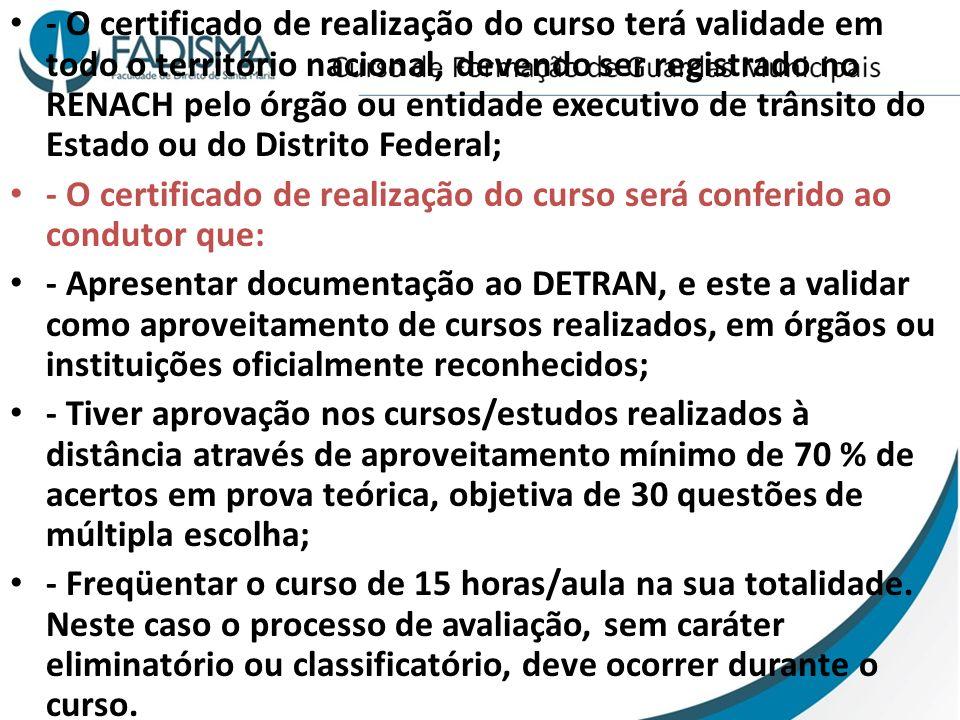 - O certificado de realização do curso terá validade em todo o território nacional, devendo ser registrado no RENACH pelo órgão ou entidade executivo de trânsito do Estado ou do Distrito Federal;