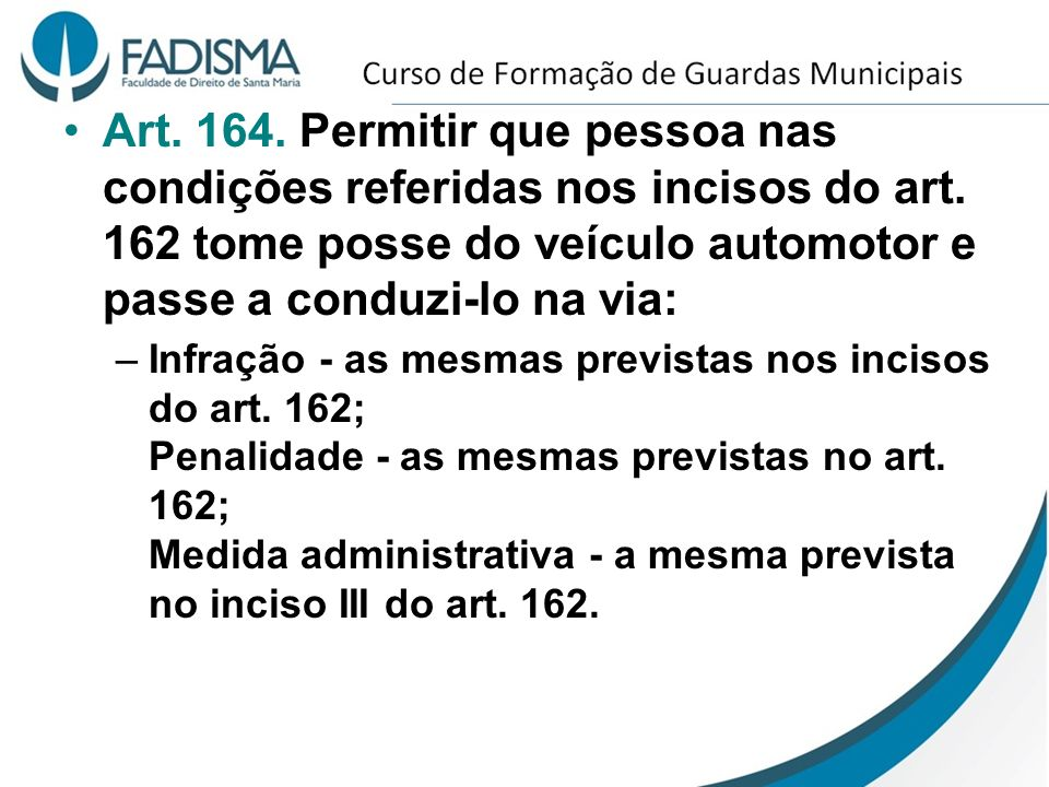 Art. 164. Permitir que pessoa nas condições referidas nos incisos do art. 162 tome posse do veículo automotor e passe a conduzi-lo na via: