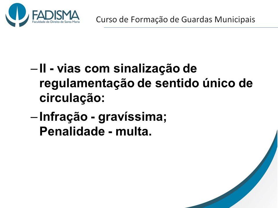 II - vias com sinalização de regulamentação de sentido único de circulação: