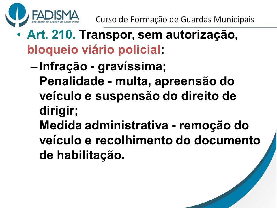 Art. 210. Transpor, sem autorização, bloqueio viário policial: