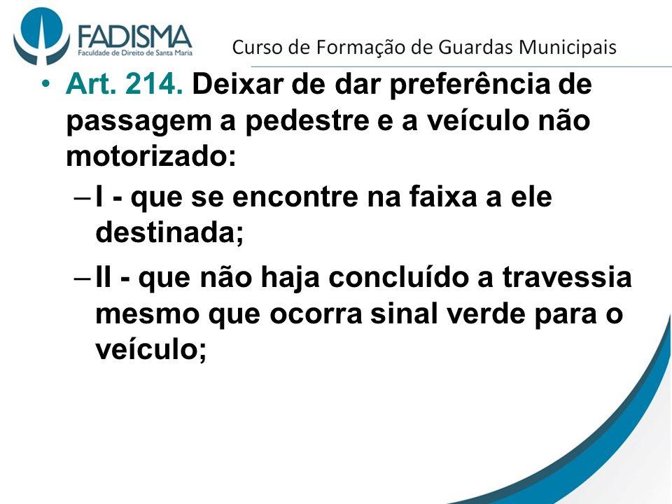 Art. 214. Deixar de dar preferência de passagem a pedestre e a veículo não motorizado: