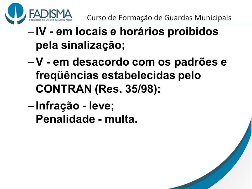 IV - em locais e horários proibidos pela sinalização;