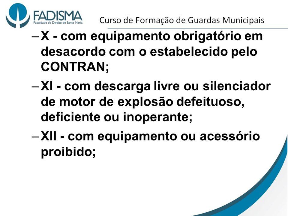 X - com equipamento obrigatório em desacordo com o estabelecido pelo CONTRAN;