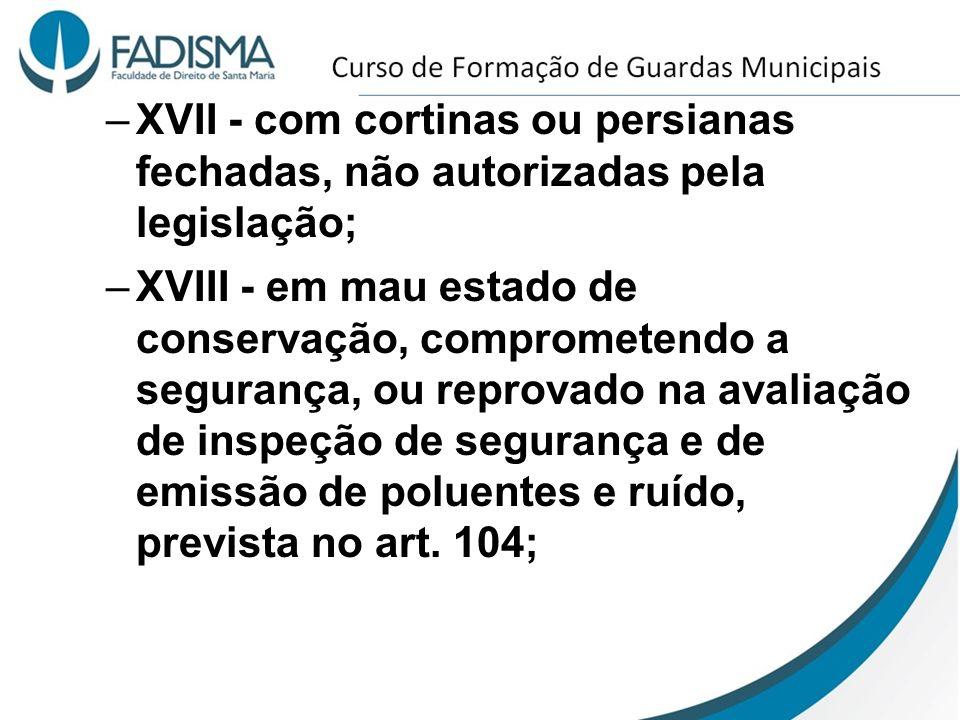 XVII - com cortinas ou persianas fechadas, não autorizadas pela legislação;