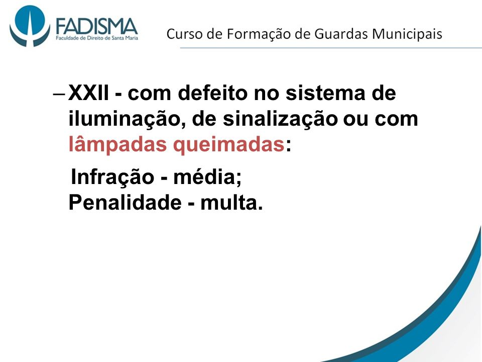 XXII - com defeito no sistema de iluminação, de sinalização ou com lâmpadas queimadas: