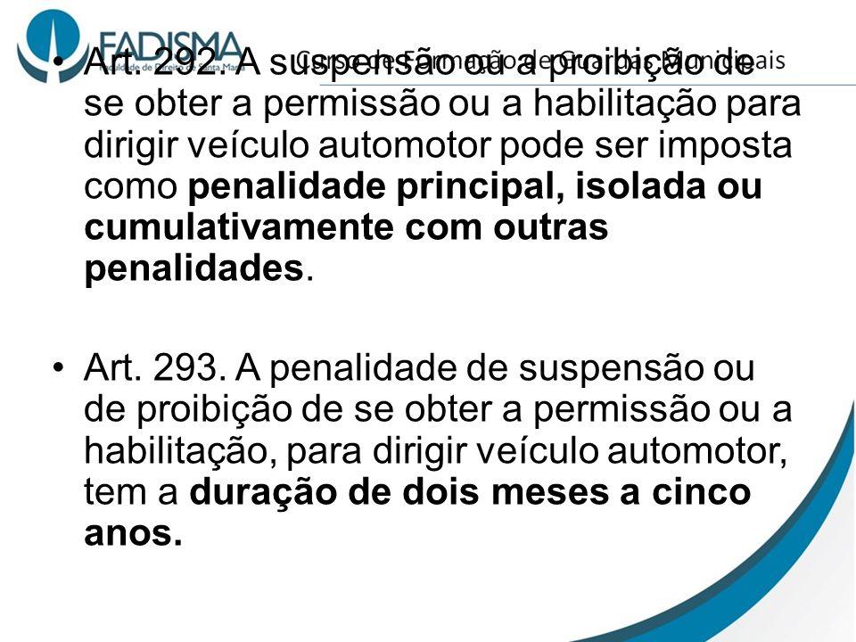 Art. 292. A suspensão ou a proibição de se obter a permissão ou a habilitação para dirigir veículo automotor pode ser imposta como penalidade principal, isolada ou cumulativamente com outras penalidades.