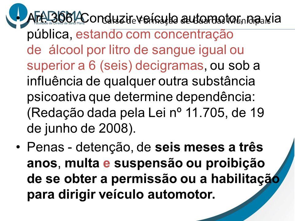 Art. 306. Conduzir veículo automotor, na via pública, estando com concentração de álcool por litro de sangue igual ou superior a 6 (seis) decigramas, ou sob a influência de qualquer outra substância psicoativa que determine dependência: (Redação dada pela Lei nº 11.705, de 19 de junho de 2008).