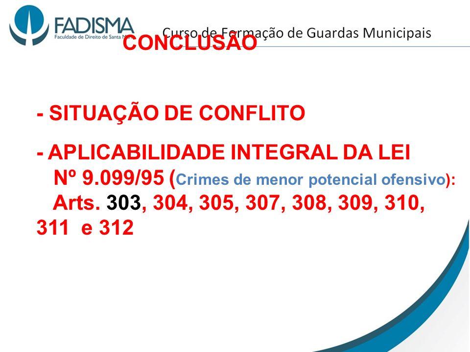 CONCLUSÃO - SITUAÇÃO DE CONFLITO. - APLICABILIDADE INTEGRAL DA LEI. Nº 9.099/95 (Crimes de menor potencial ofensivo):