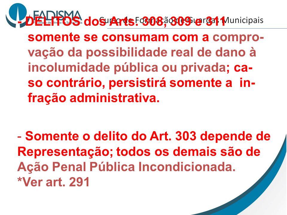 - DELITOS dos Arts. 308, 309 e 311 somente se consumam com a compro- vação da possibilidade real de dano à.