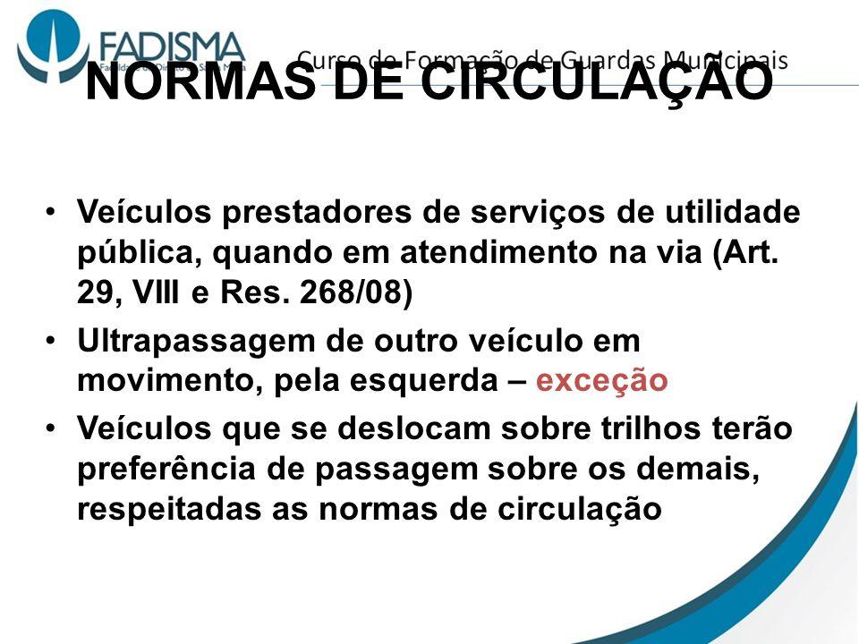 NORMAS DE CIRCULAÇÃO Veículos prestadores de serviços de utilidade pública, quando em atendimento na via (Art. 29, VIII e Res. 268/08)