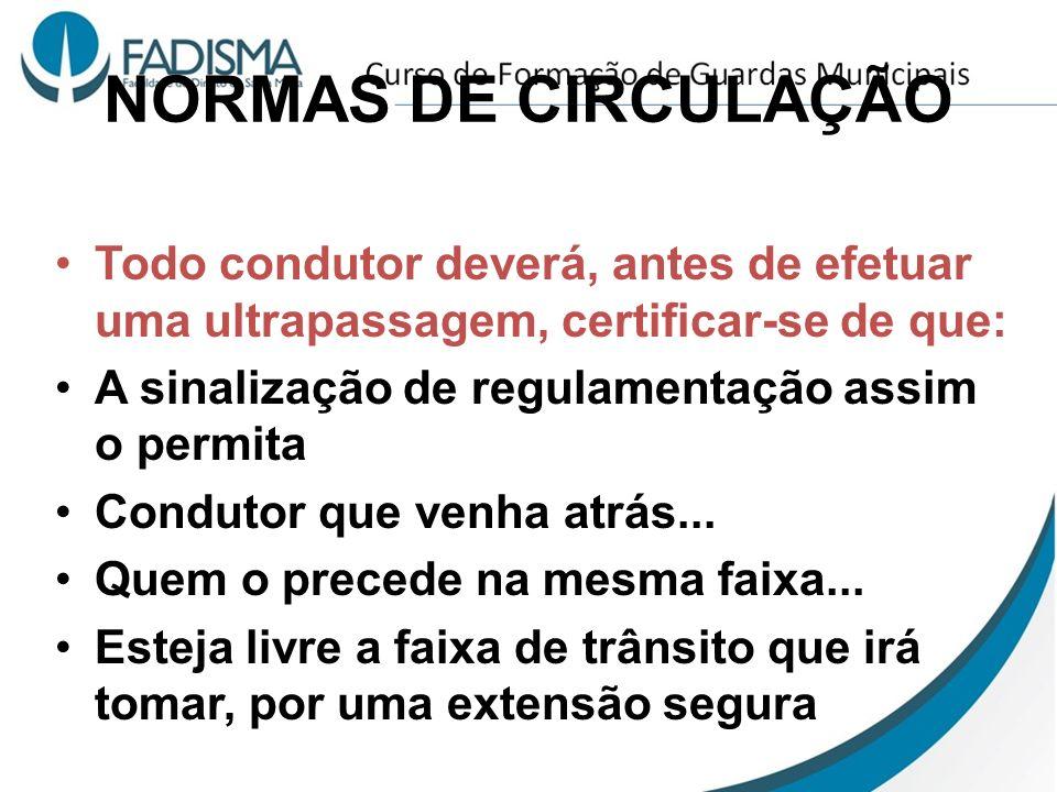 NORMAS DE CIRCULAÇÃO Todo condutor deverá, antes de efetuar uma ultrapassagem, certificar-se de que: