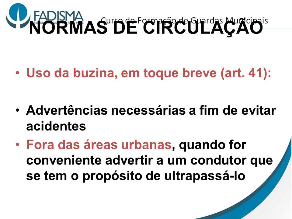 NORMAS DE CIRCULAÇÃO Uso da buzina, em toque breve (art. 41):