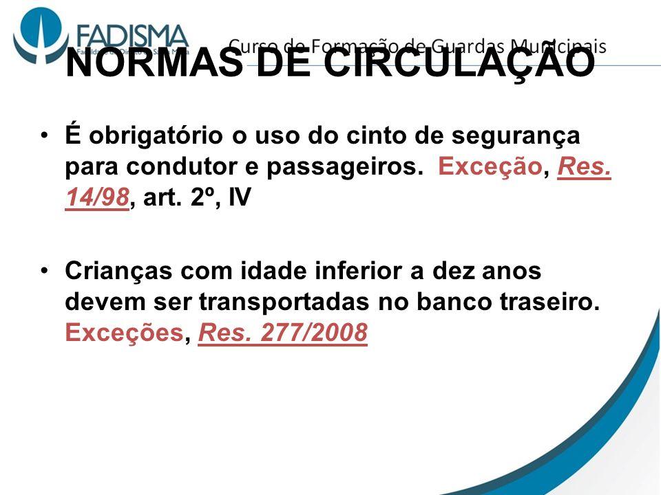 NORMAS DE CIRCULAÇÃO É obrigatório o uso do cinto de segurança para condutor e passageiros. Exceção, Res. 14/98, art. 2º, IV.