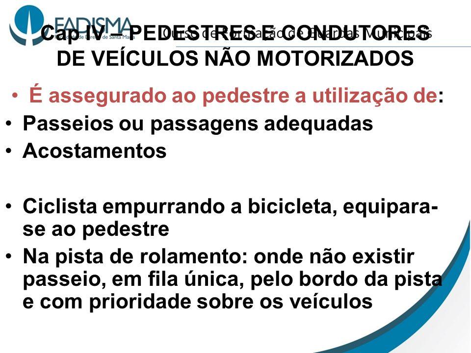 Cap IV – PEDESTRES E CONDUTORES DE VEÍCULOS NÃO MOTORIZADOS