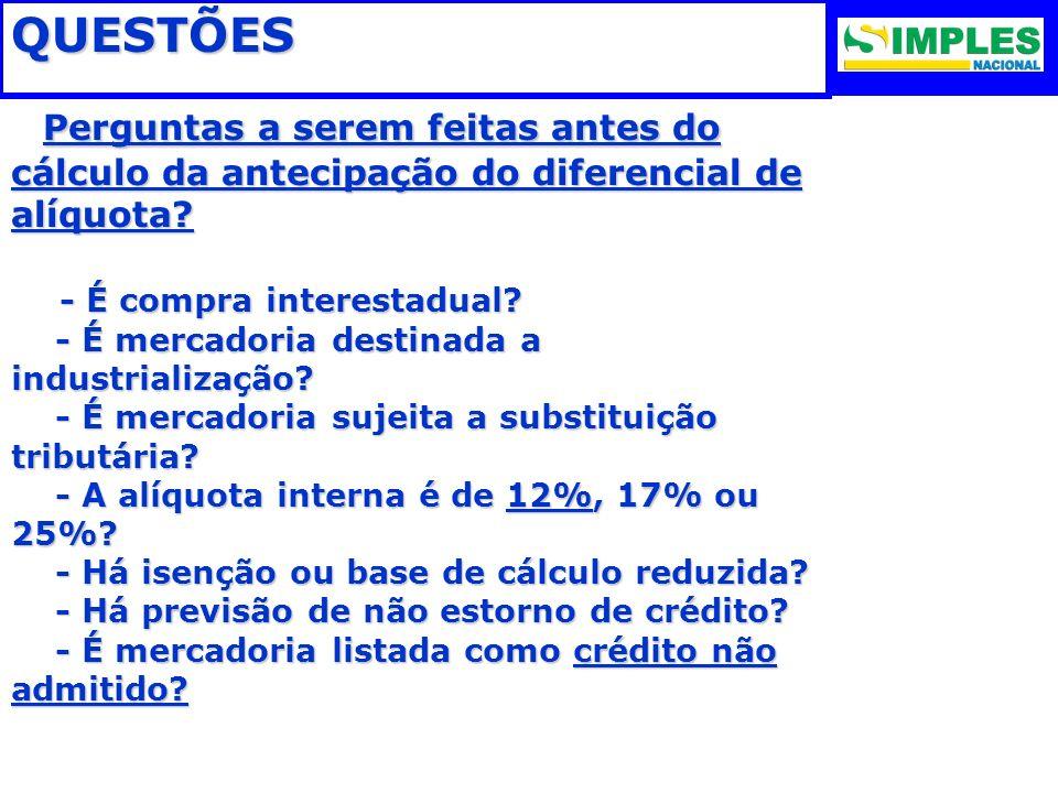 QUESTÕES Perguntas a serem feitas antes do cálculo da antecipação do diferencial de alíquota - É compra interestadual