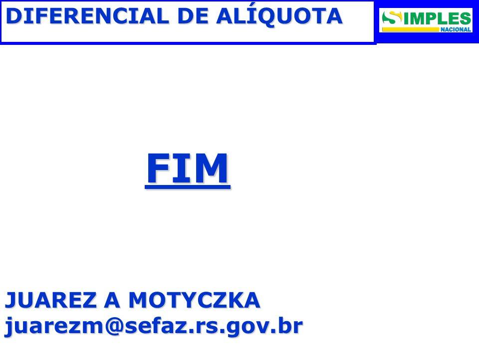 FIM DIFERENCIAL DE ALÍQUOTA JUAREZ A MOTYCZKA juarezm@sefaz.rs.gov.br