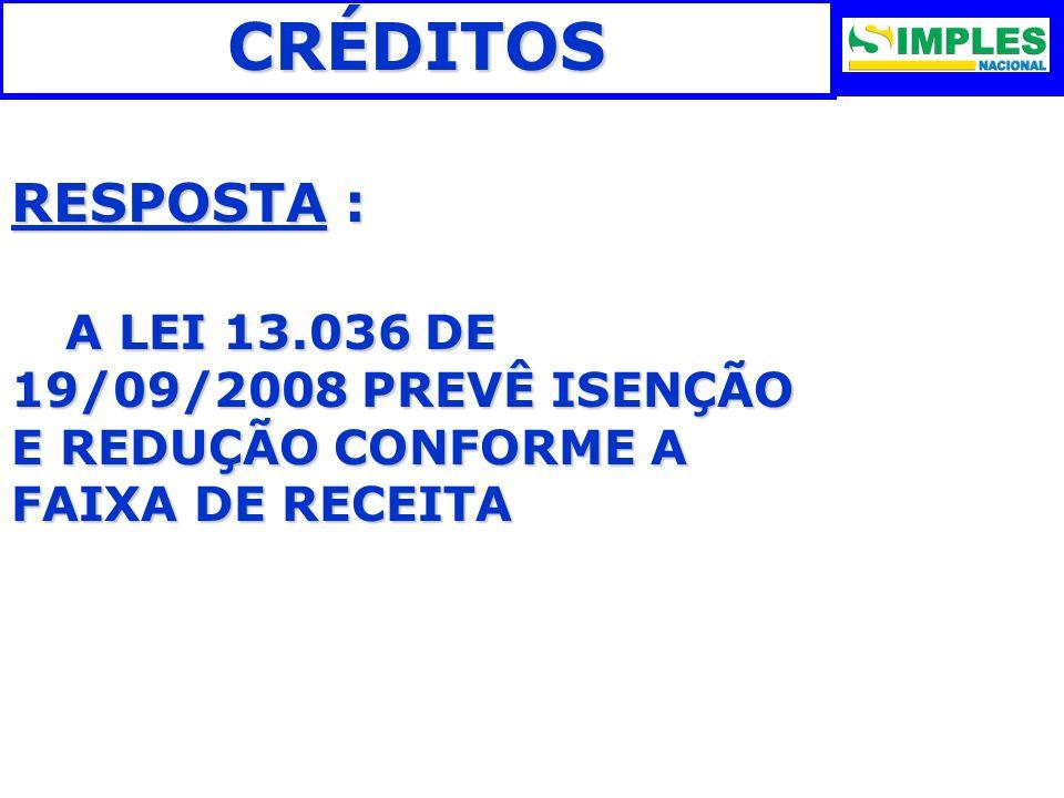 CRÉDITOS RESPOSTA : A LEI 13.036 DE 19/09/2008 PREVÊ ISENÇÃO E REDUÇÃO CONFORME A FAIXA DE RECEITA.