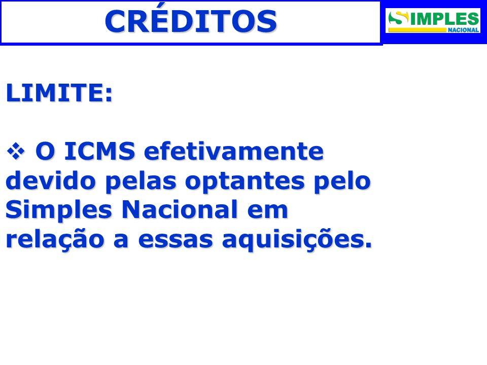 CRÉDITOS LIMITE: O ICMS efetivamente devido pelas optantes pelo Simples Nacional em relação a essas aquisições.