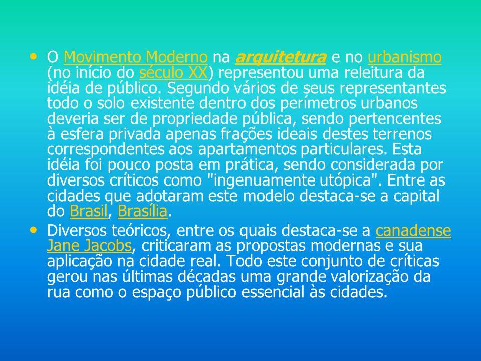 O Movimento Moderno na arquitetura e no urbanismo (no início do século XX) representou uma releitura da idéia de público. Segundo vários de seus representantes todo o solo existente dentro dos perímetros urbanos deveria ser de propriedade pública, sendo pertencentes à esfera privada apenas frações ideais destes terrenos correspondentes aos apartamentos particulares. Esta idéia foi pouco posta em prática, sendo considerada por diversos críticos como ingenuamente utópica . Entre as cidades que adotaram este modelo destaca-se a capital do Brasil, Brasília.