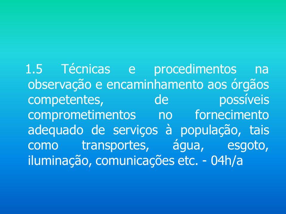 1.5 Técnicas e procedimentos na observação e encaminhamento aos órgãos competentes, de possíveis comprometimentos no fornecimento adequado de serviços à população, tais como transportes, água, esgoto, iluminação, comunicações etc.
