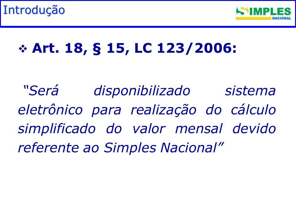 Fundamentação legal Introdução. Art. 18, § 15, LC 123/2006: