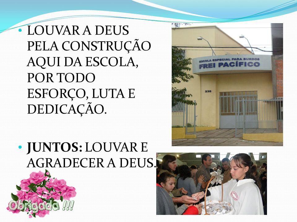 LOUVAR A DEUS PELA CONSTRUÇÃO AQUI DA ESCOLA, POR TODO ESFORÇO, LUTA E DEDICAÇÃO.