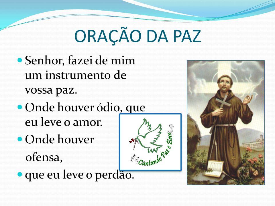 ORAÇÃO DA PAZ Senhor, fazei de mim um instrumento de vossa paz.