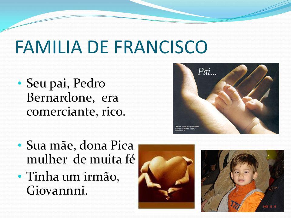 FAMILIA DE FRANCISCO Seu pai, Pedro Bernardone, era comerciante, rico.