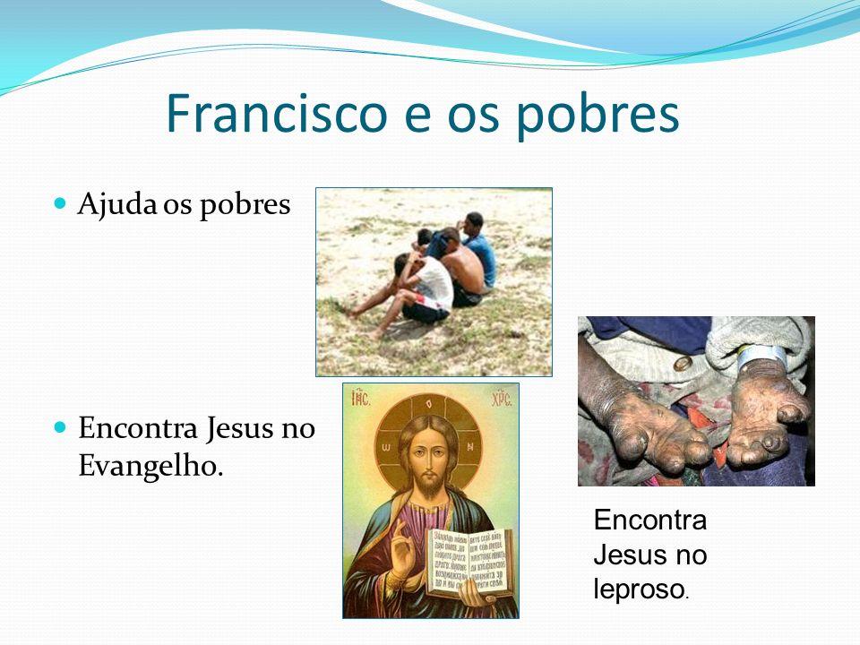 Francisco e os pobres Ajuda os pobres Encontra Jesus no Evangelho.