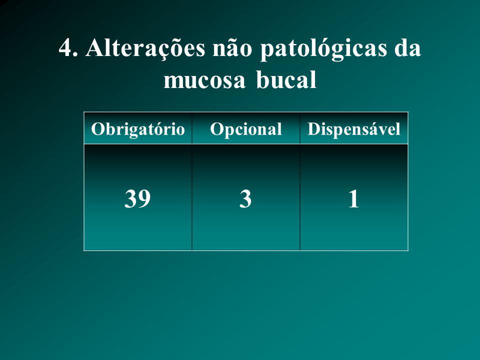 4. Alterações não patológicas da mucosa bucal