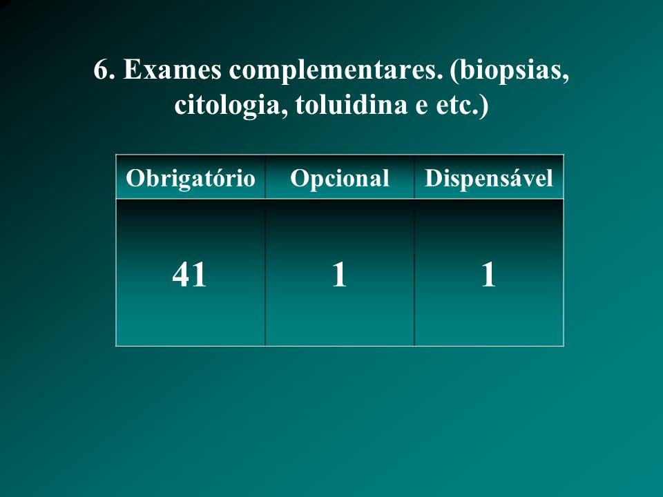 6. Exames complementares. (biopsias, citologia, toluidina e etc.)