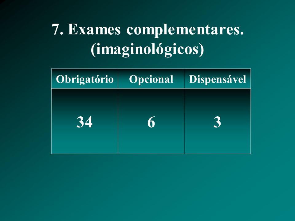 7. Exames complementares. (imaginológicos)