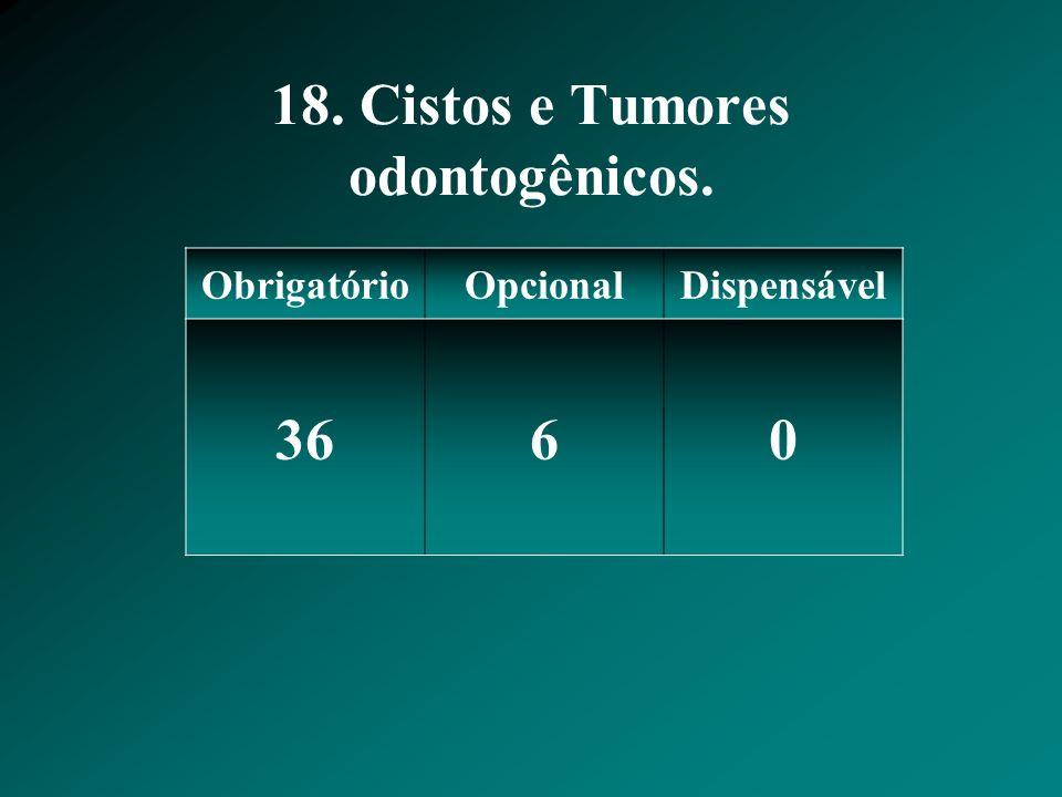18. Cistos e Tumores odontogênicos.