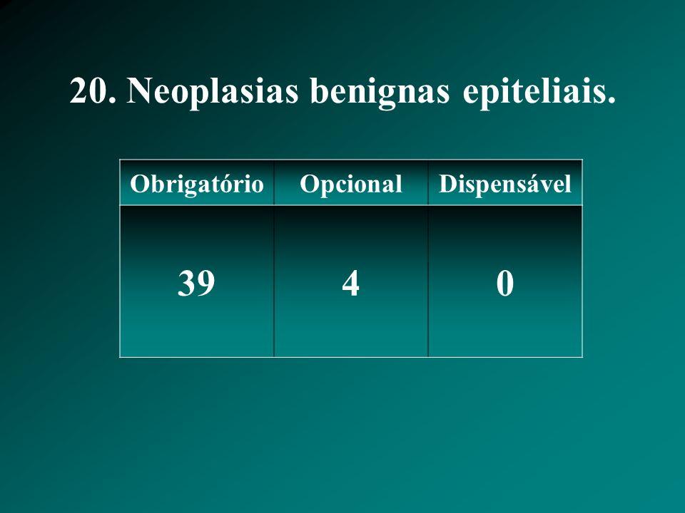 20. Neoplasias benignas epiteliais.