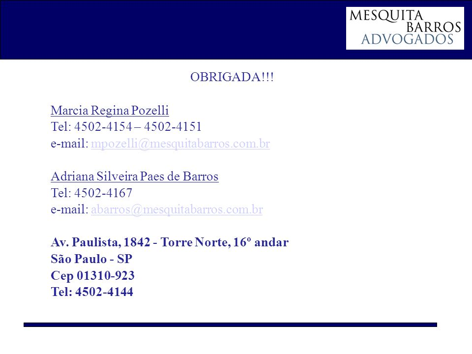 OBRIGADA!!! Marcia Regina Pozelli. Tel: 4502-4154 – 4502-4151. e-mail: mpozelli@mesquitabarros.com.br.