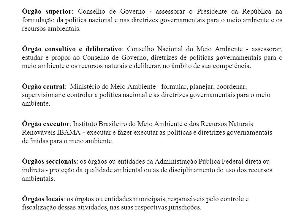Órgão superior: Conselho de Governo - assessorar o Presidente da República na formulação da política nacional e nas diretrizes governamentais para o meio ambiente e os recursos ambientais.
