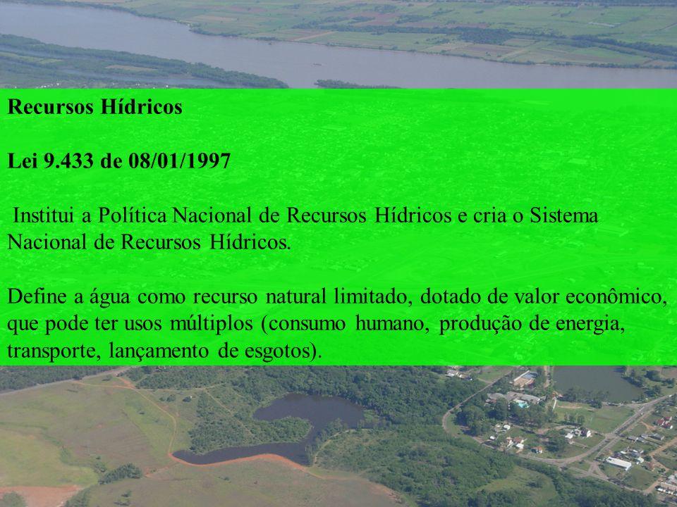 Recursos HídricosLei 9.433 de 08/01/1997. Institui a Política Nacional de Recursos Hídricos e cria o Sistema Nacional de Recursos Hídricos.