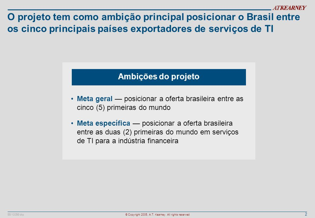 O projeto tem como ambição principal posicionar o Brasil entre os cinco principais países exportadores de serviços de TI