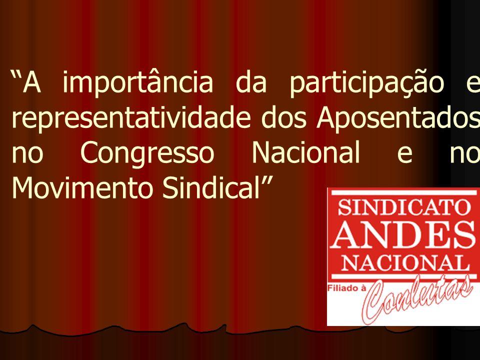 A importância da participação e representatividade dos Aposentados no Congresso Nacional e no Movimento Sindical