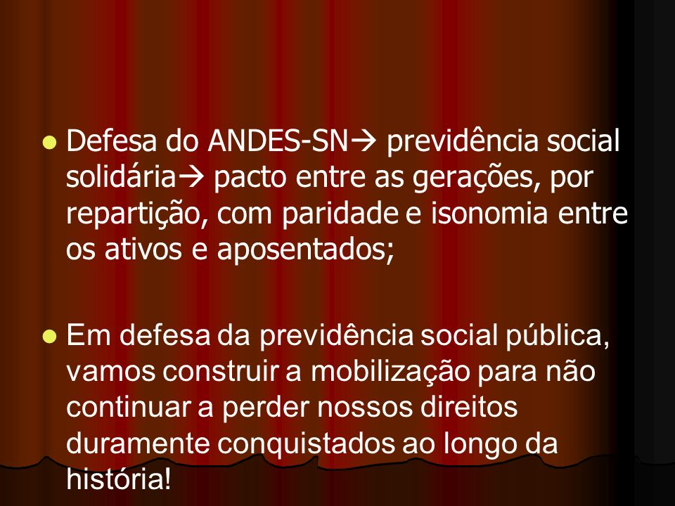 Defesa do ANDES-SN previdência social solidária pacto entre as gerações, por repartição, com paridade e isonomia entre os ativos e aposentados;