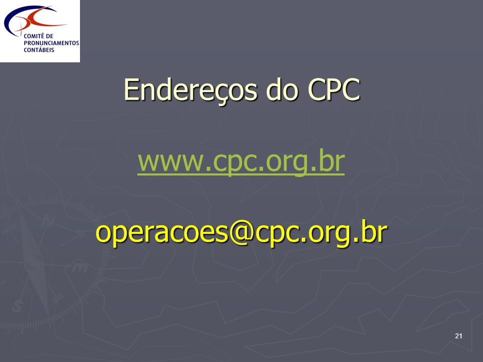 Endereços do CPC www.cpc.org.br operacoes@cpc.org.br
