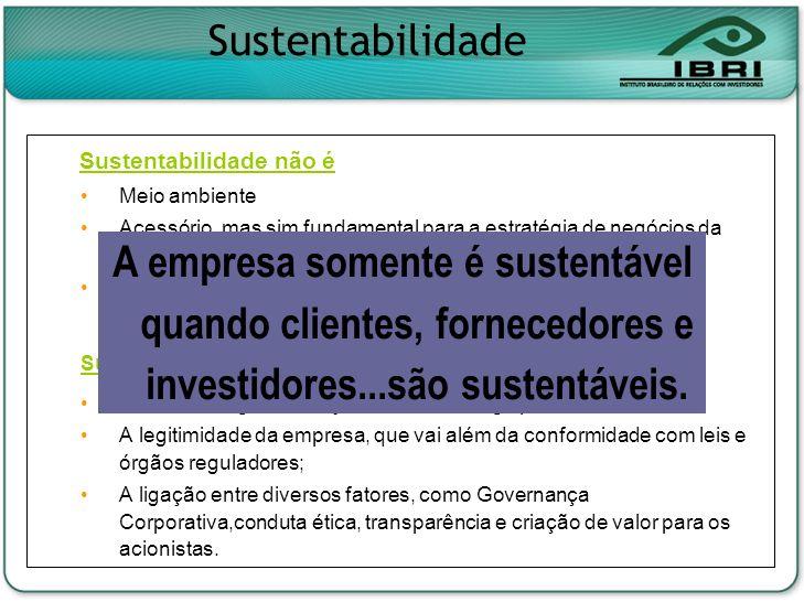 Sustentabilidade Sustentabilidade não é. Meio ambiente. Acessório, mas sim fundamental para a estratégia de negócios da empresa.