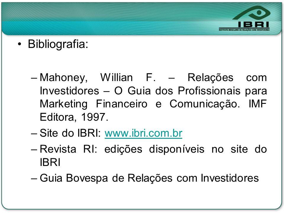 Bibliografia: Mahoney, Willian F. – Relações com Investidores – O Guia dos Profissionais para Marketing Financeiro e Comunicação. IMF Editora, 1997.